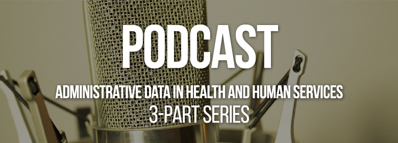 Admin Data in HHS Podcast Three Part Series